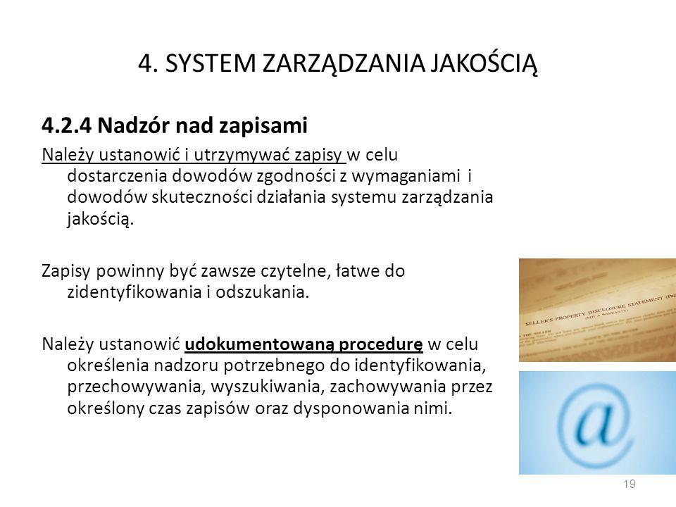 4. SYSTEM ZARZĄDZANIA JAKOŚCIĄ 4.2.4 Nadzór nad zapisami Należy ustanowić i utrzymywać zapisy w celu dostarczenia dowodów zgodności z wymaganiami i do