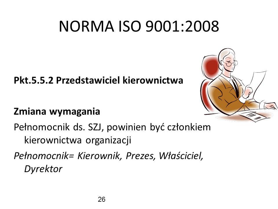 26 NORMA ISO 9001:2008 Pkt.5.5.2 Przedstawiciel kierownictwa Zmiana wymagania Pełnomocnik ds. SZJ, powinien być członkiem kierownictwa organizacji Peł
