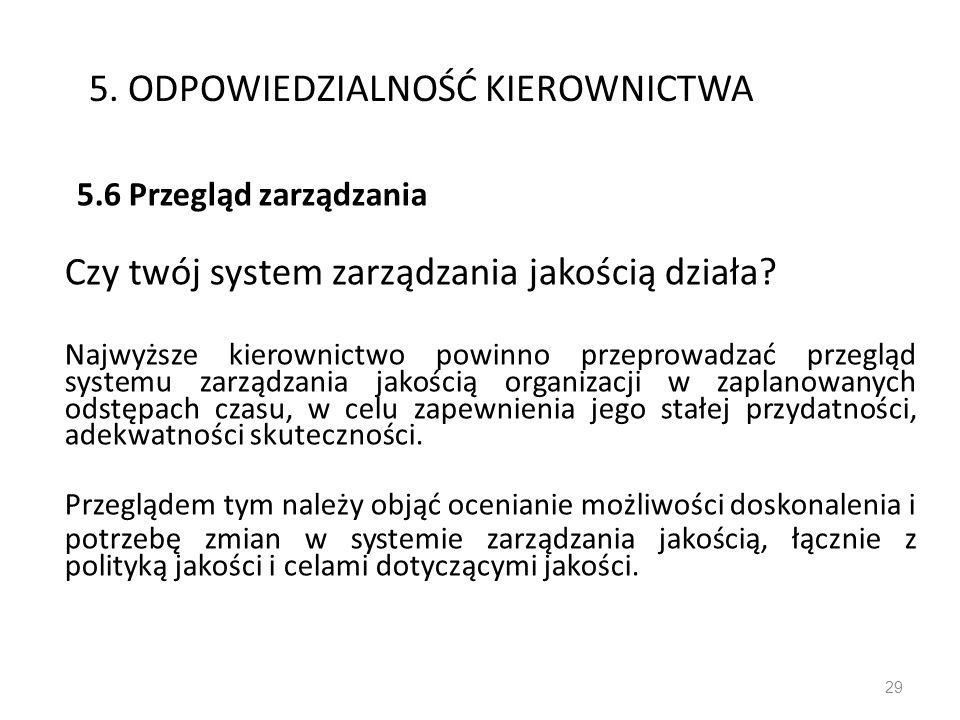 5. ODPOWIEDZIALNOŚĆ KIEROWNICTWA 5.6 Przegląd zarządzania Czy twój system zarządzania jakością działa? Najwyższe kierownictwo powinno przeprowadzać pr