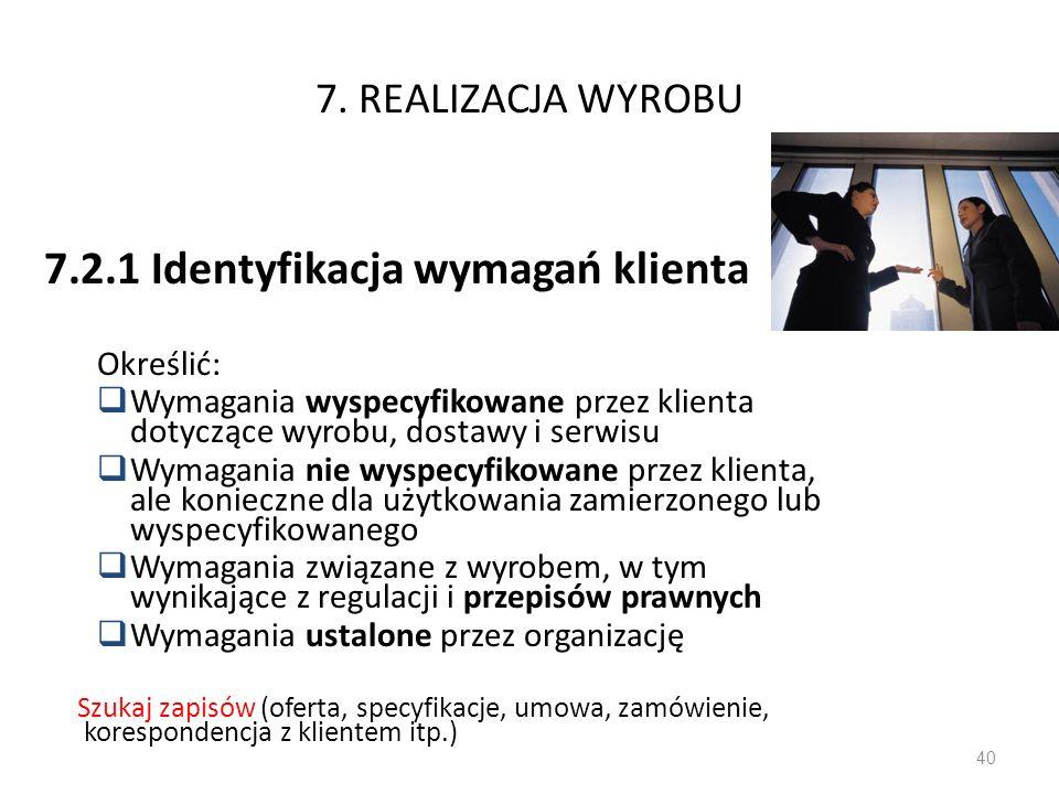 7. REALIZACJA WYROBU 7.2.1 Identyfikacja wymagań klienta Określić: Wymagania wyspecyfikowane przez klienta dotyczące wyrobu, dostawy i serwisu Wymagan