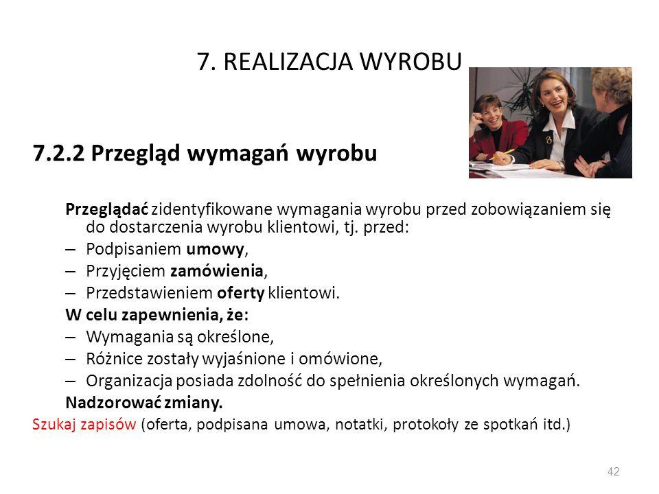 7. REALIZACJA WYROBU 7.2.2 Przegląd wymagań wyrobu Przeglądać zidentyfikowane wymagania wyrobu przed zobowiązaniem się do dostarczenia wyrobu klientow