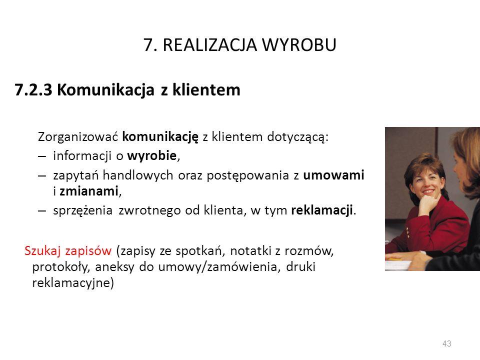 7. REALIZACJA WYROBU 7.2.3 Komunikacja z klientem Zorganizować komunikację z klientem dotyczącą: – informacji o wyrobie, – zapytań handlowych oraz pos