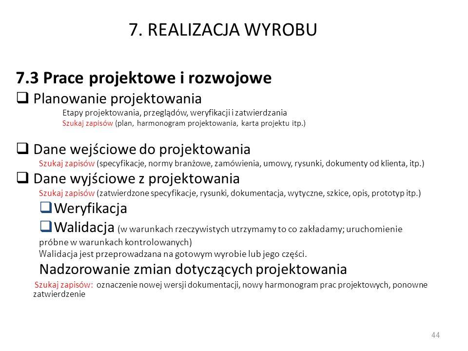 7. REALIZACJA WYROBU 7.3 Prace projektowe i rozwojowe Planowanie projektowania Etapy projektowania, przeglądów, weryfikacji i zatwierdzania Szukaj zap