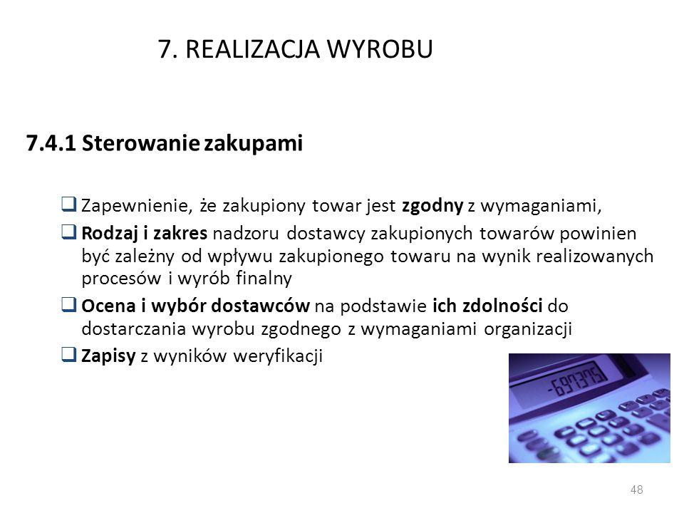 7. REALIZACJA WYROBU 7.4.1 Sterowanie zakupami Zapewnienie, że zakupiony towar jest zgodny z wymaganiami, Rodzaj i zakres nadzoru dostawcy zakupionych