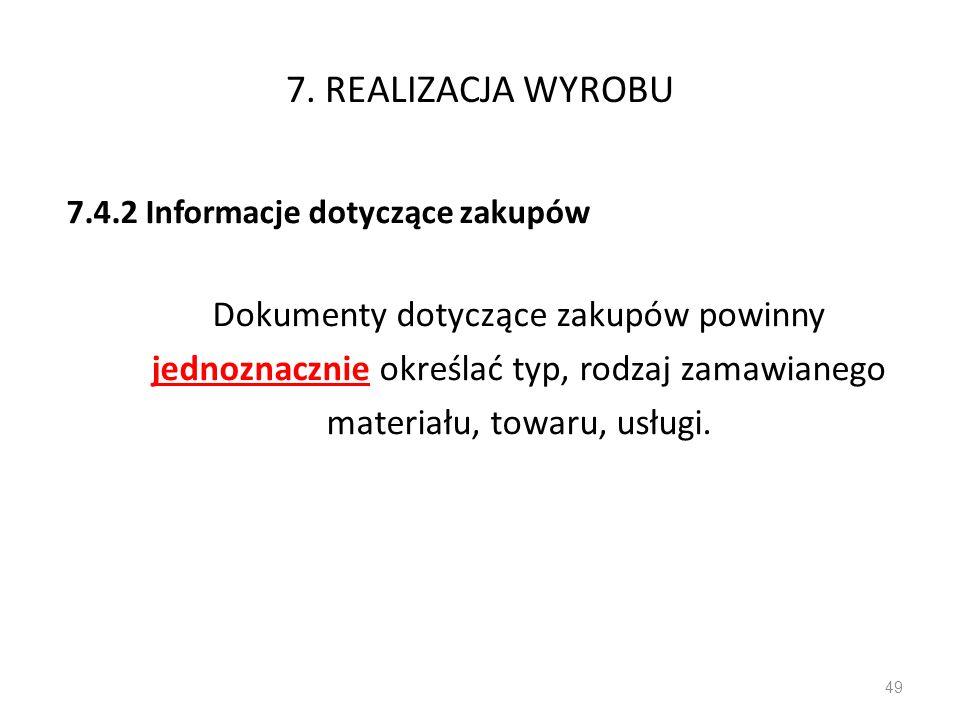 7. REALIZACJA WYROBU 7.4.2 Informacje dotyczące zakupów Dokumenty dotyczące zakupów powinny jednoznacznie określać typ, rodzaj zamawianego materiału,