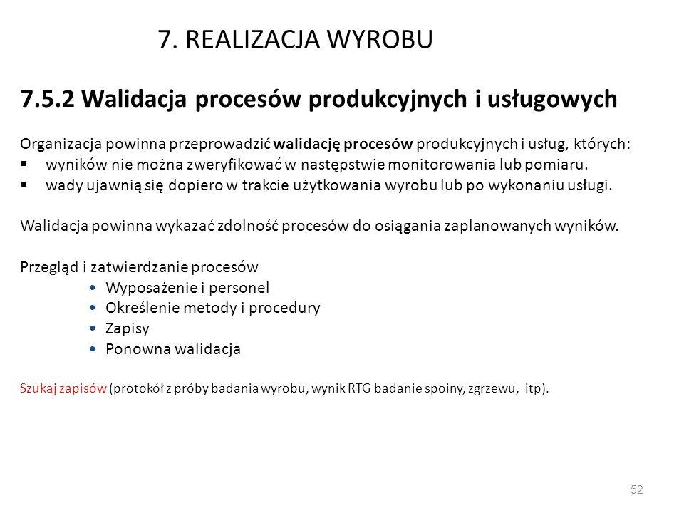 7. REALIZACJA WYROBU 7.5.2 Walidacja procesów produkcyjnych i usługowych Organizacja powinna przeprowadzić walidację procesów produkcyjnych i usług, k