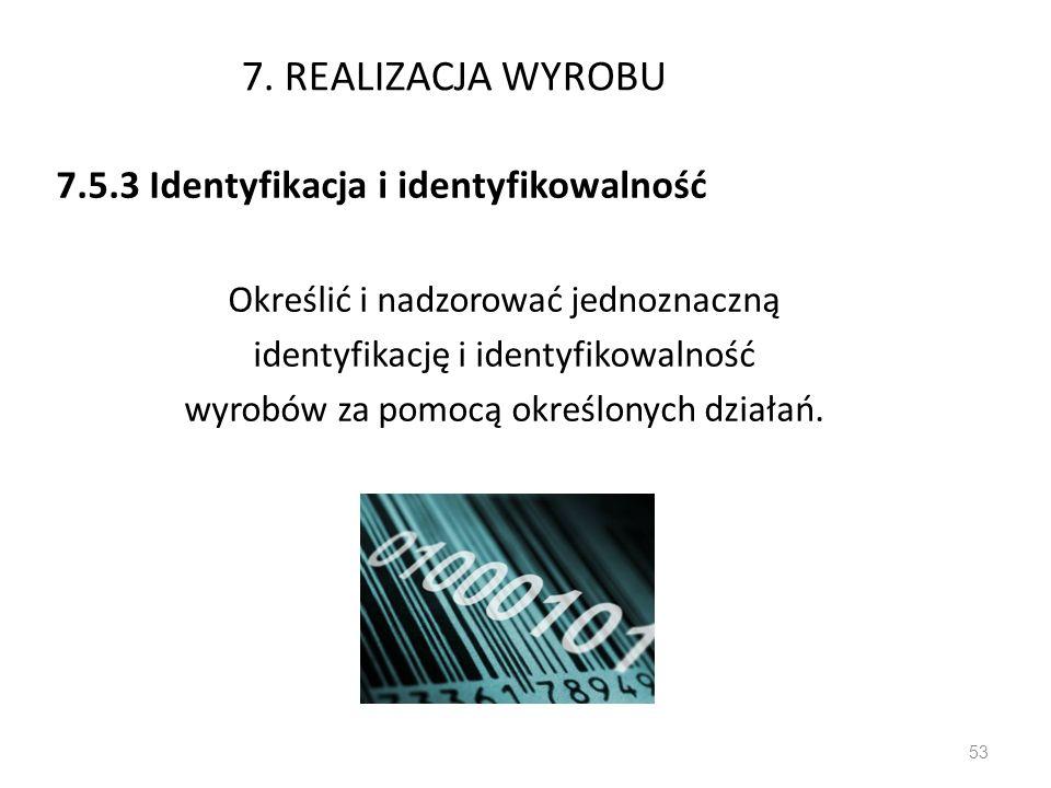 7. REALIZACJA WYROBU 7.5.3 Identyfikacja i identyfikowalność Określić i nadzorować jednoznaczną identyfikację i identyfikowalność wyrobów za pomocą ok