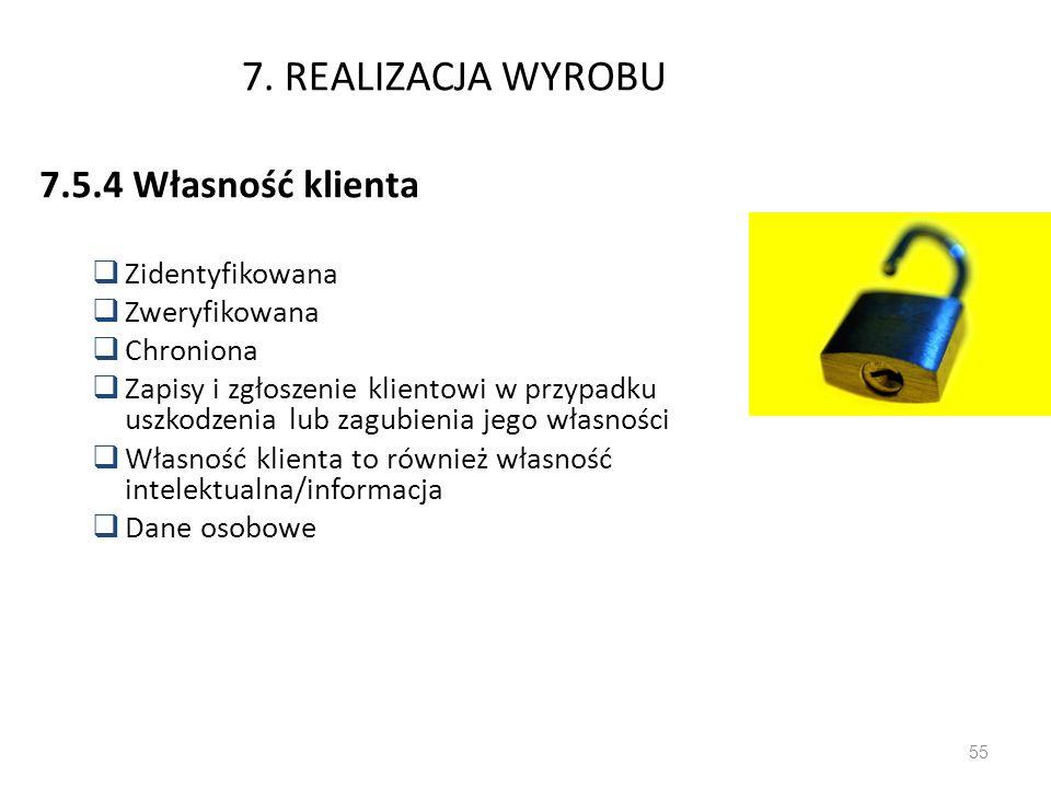 7. REALIZACJA WYROBU 7.5.4 Własność klienta Zidentyfikowana Zweryfikowana Chroniona Zapisy i zgłoszenie klientowi w przypadku uszkodzenia lub zagubien