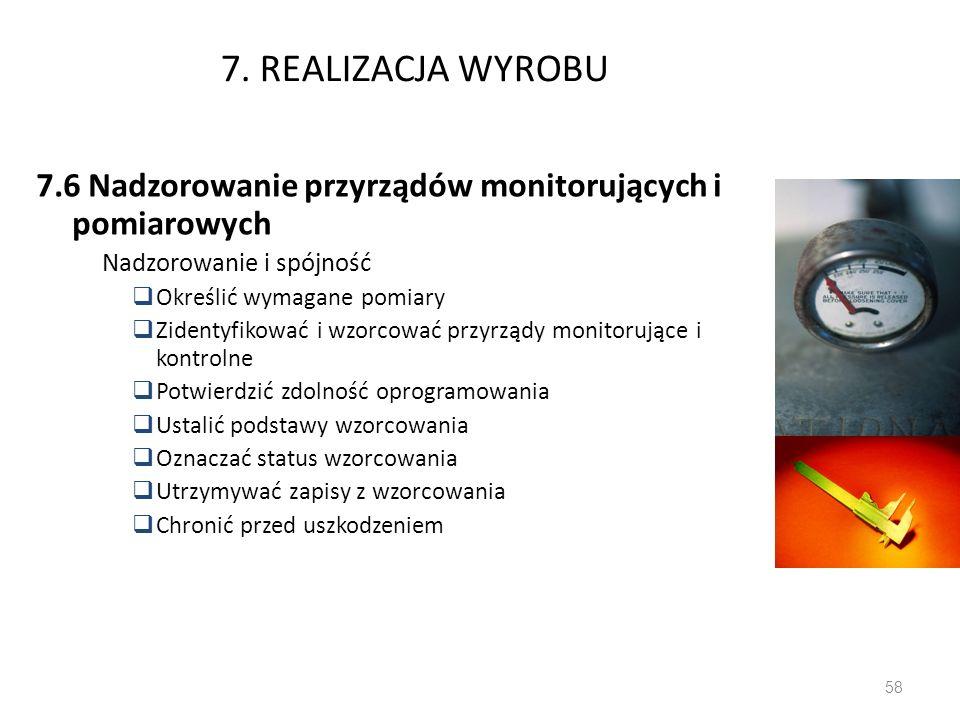 7. REALIZACJA WYROBU 7.6 Nadzorowanie przyrządów monitorujących i pomiarowych Nadzorowanie i spójność Określić wymagane pomiary Zidentyfikować i wzorc