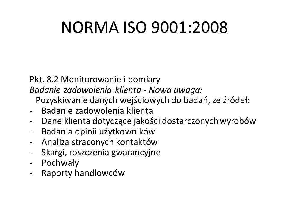 NORMA ISO 9001:2008 Pkt. 8.2 Monitorowanie i pomiary Badanie zadowolenia klienta - Nowa uwaga: Pozyskiwanie danych wejściowych do badań, ze źródeł: -B
