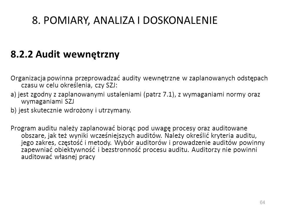 8. POMIARY, ANALIZA I DOSKONALENIE 8.2.2 Audit wewnętrzny Organizacja powinna przeprowadzać audity wewnętrzne w zaplanowanych odstępach czasu w celu o