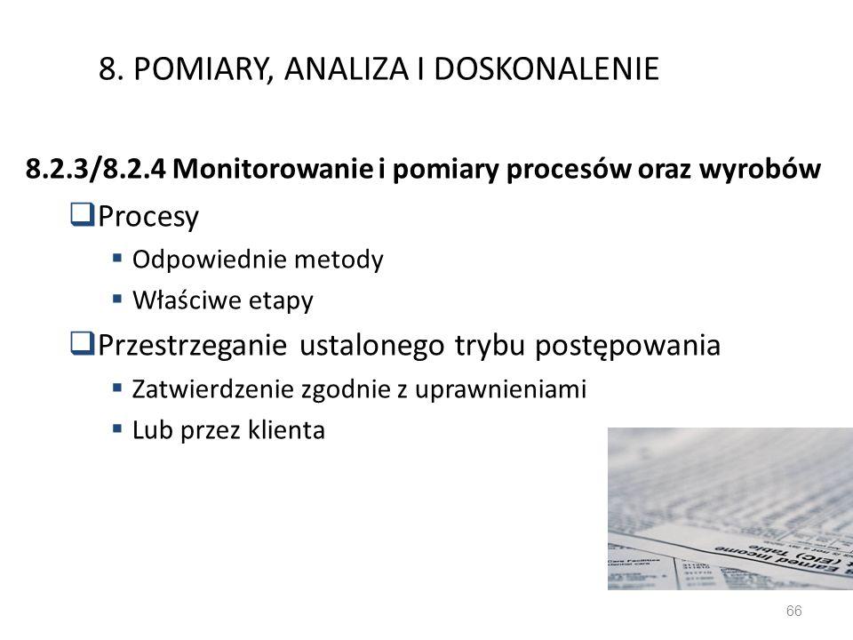 8. POMIARY, ANALIZA I DOSKONALENIE 8.2.3/8.2.4 Monitorowanie i pomiary procesów oraz wyrobów Procesy Odpowiednie metody Właściwe etapy Przestrzeganie