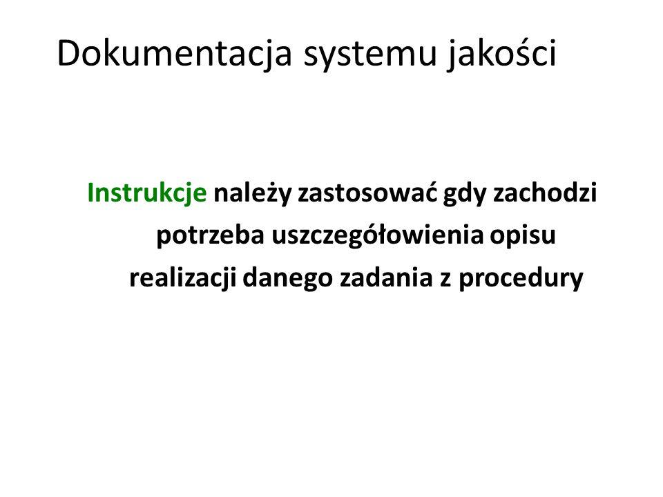 Instrukcje należy zastosować gdy zachodzi potrzeba uszczegółowienia opisu realizacji danego zadania z procedury Dokumentacja systemu jakości