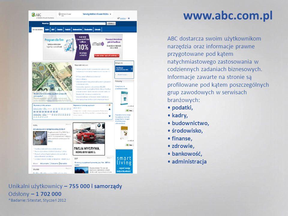 Unikalni użytkownicy – 755 000 i samorządy Odsłony – 1 702 000 *Badanie: Sitestat, Styczeń 2012 ABC dostarcza swoim użytkownikom narzędzia oraz informacje prawne przygotowane pod kątem natychmiastowego zastosowania w codziennych zadaniach biznesowych.