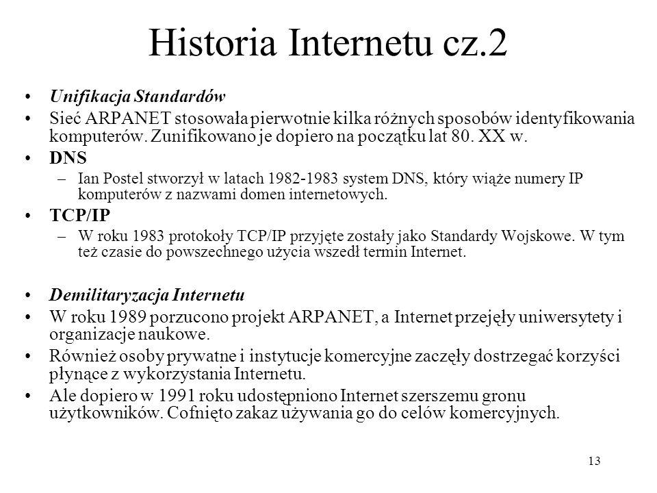 13 Historia Internetu cz.2 Unifikacja Standardów Sieć ARPANET stosowała pierwotnie kilka różnych sposobów identyfikowania komputerów. Zunifikowano je