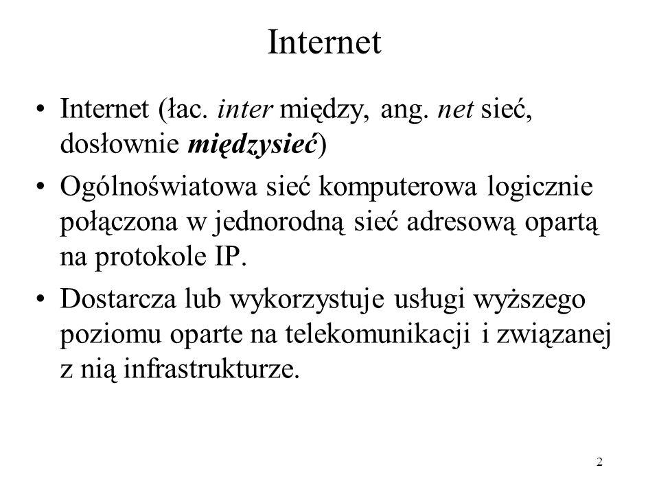 2 Internet Internet (łac. inter między, ang. net sieć, dosłownie międzysieć) Ogólnoświatowa sieć komputerowa logicznie połączona w jednorodną sieć adr