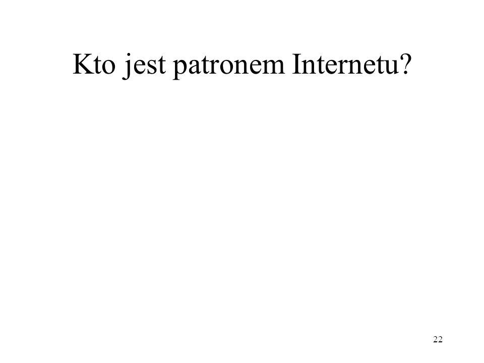 22 Kto jest patronem Internetu?