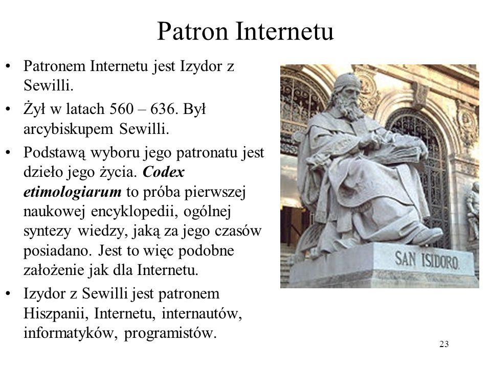 23 Patron Internetu Patronem Internetu jest Izydor z Sewilli. Żył w latach 560 – 636. Był arcybiskupem Sewilli. Podstawą wyboru jego patronatu jest dz
