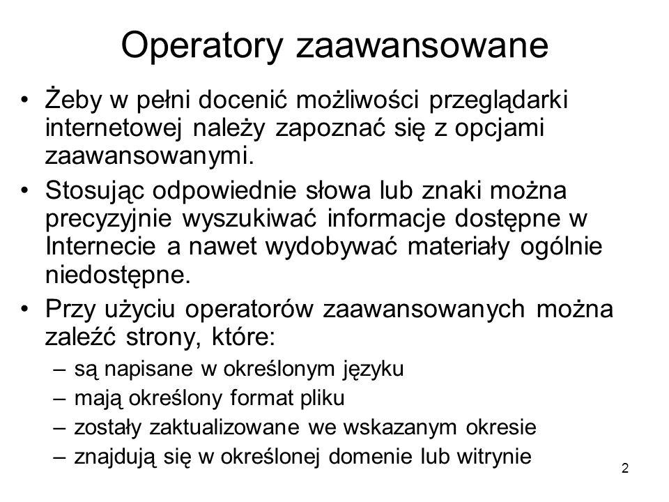 2 Operatory zaawansowane Żeby w pełni docenić możliwości przeglądarki internetowej należy zapoznać się z opcjami zaawansowanymi. Stosując odpowiednie