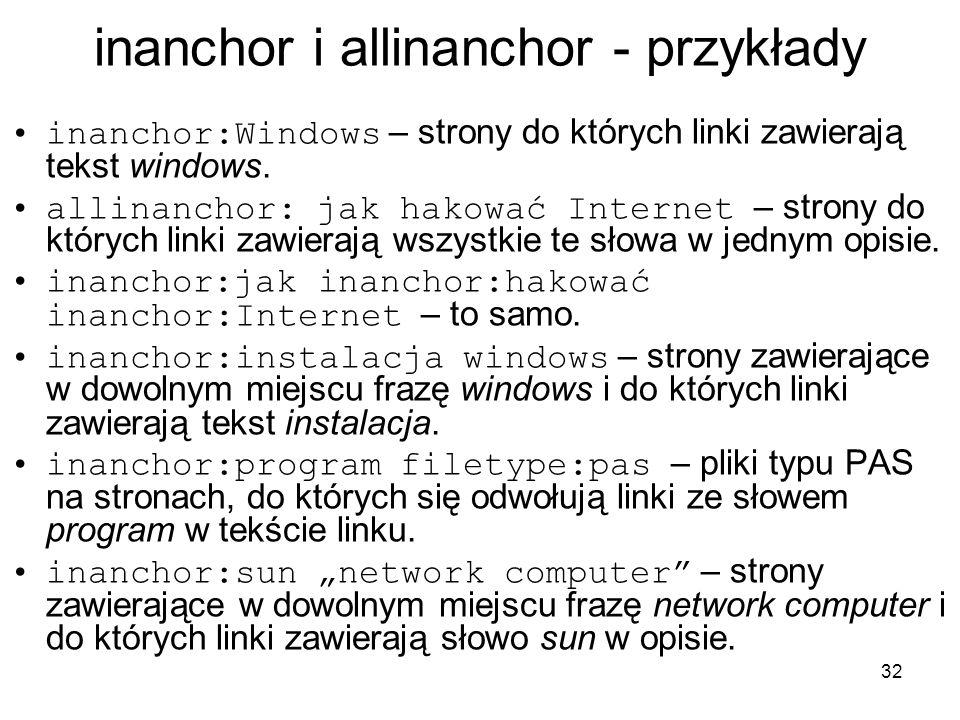 32 inanchor i allinanchor - przykłady inanchor:Windows – strony do których linki zawierają tekst windows. allinanchor: jak hakować Internet – strony d