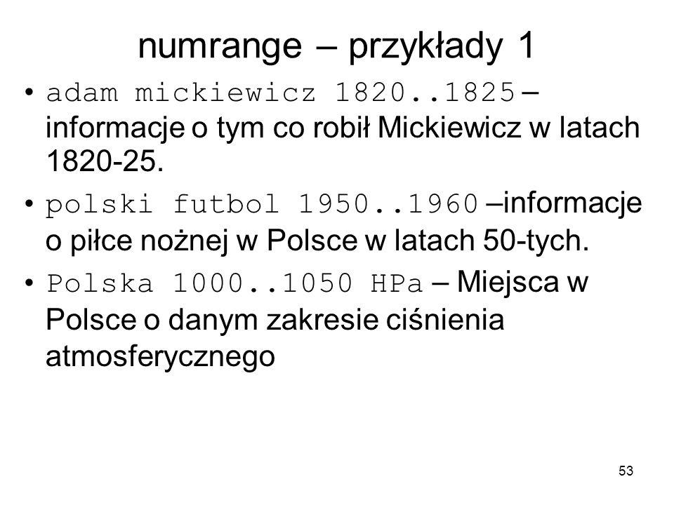 53 numrange – przykłady 1 adam mickiewicz 1820..1825 – informacje o tym co robił Mickiewicz w latach 1820-25. polski futbol 1950..1960 –informacje o p