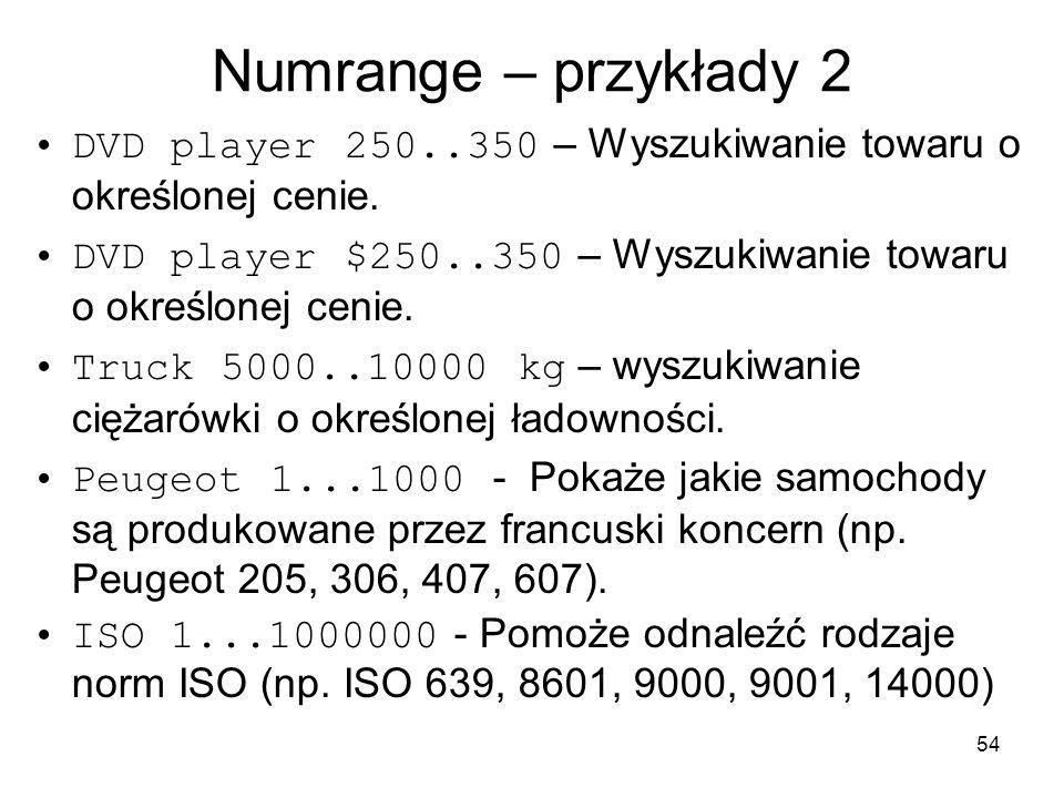 54 Numrange – przykłady 2 DVD player 250..350 – Wyszukiwanie towaru o określonej cenie. DVD player $250..350 – Wyszukiwanie towaru o określonej cenie.