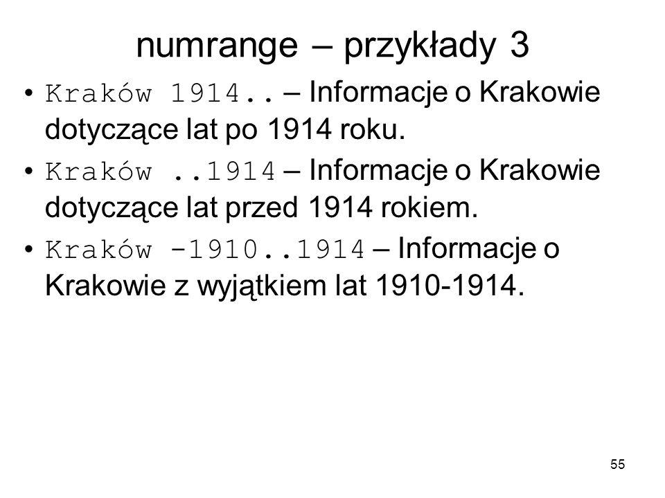 55 numrange – przykłady 3 Kraków 1914.. – Informacje o Krakowie dotyczące lat po 1914 roku. Kraków..1914 – Informacje o Krakowie dotyczące lat przed 1