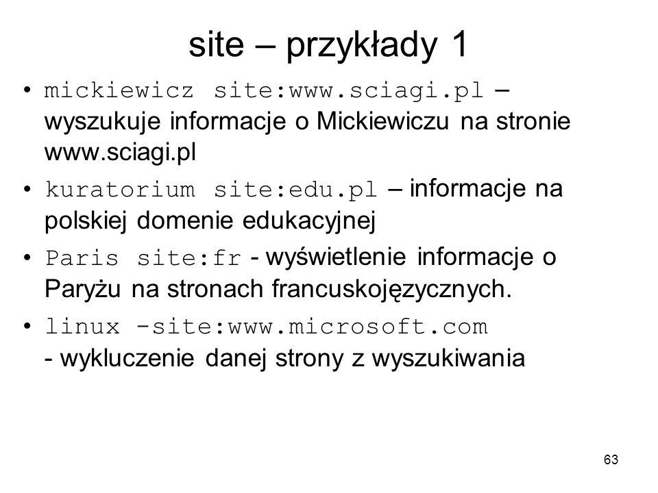 63 site – przykłady 1 mickiewicz site:www.sciagi.pl – wyszukuje informacje o Mickiewiczu na stronie www.sciagi.pl kuratorium site:edu.pl – informacje