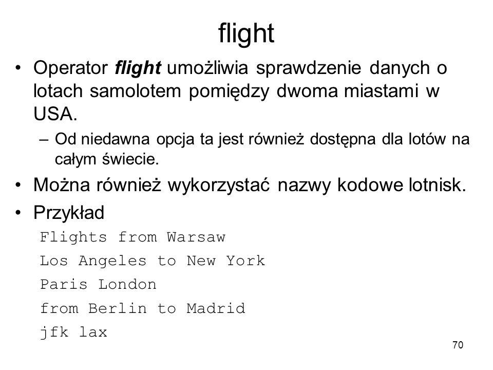 70 flight Operator flight umożliwia sprawdzenie danych o lotach samolotem pomiędzy dwoma miastami w USA. –Od niedawna opcja ta jest również dostępna d