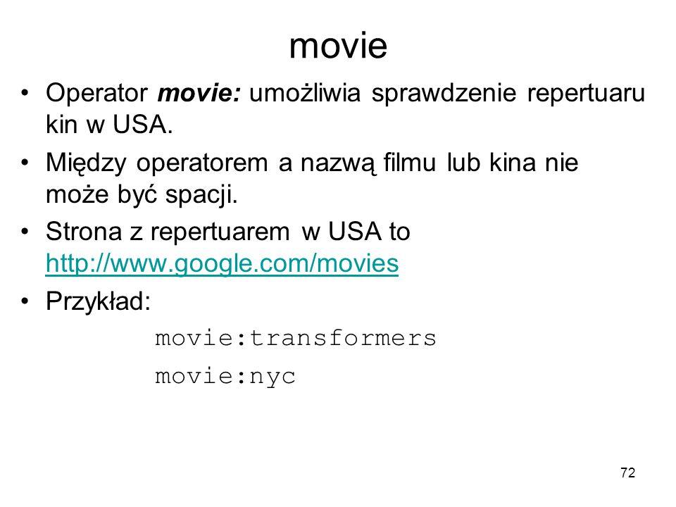 72 movie Operator movie: umożliwia sprawdzenie repertuaru kin w USA. Między operatorem a nazwą filmu lub kina nie może być spacji. Strona z repertuare