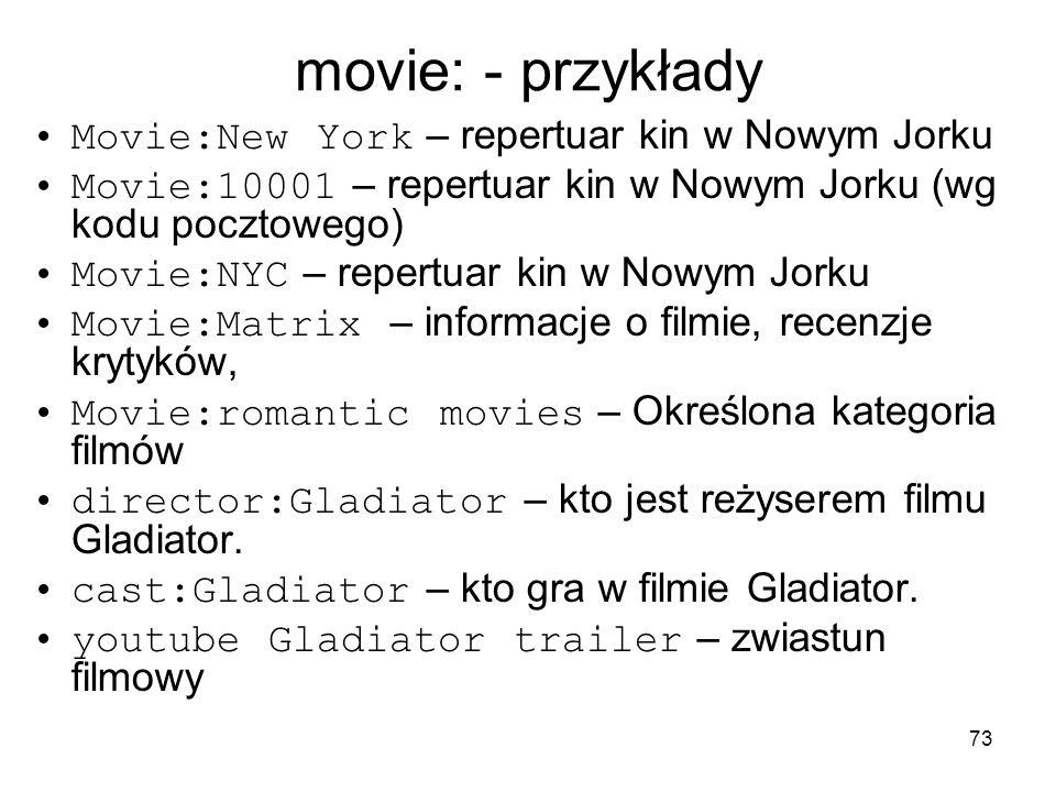 73 movie: - przykłady Movie:New York – repertuar kin w Nowym Jorku Movie:10001 – repertuar kin w Nowym Jorku (wg kodu pocztowego) Movie:NYC – repertua