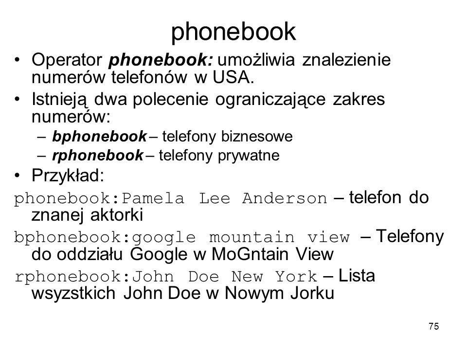 75 phonebook Operator phonebook: umożliwia znalezienie numerów telefonów w USA. Istnieją dwa polecenie ograniczające zakres numerów: –bphonebook – tel