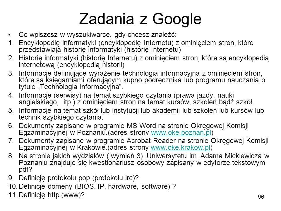 96 Zadania z Google Co wpiszesz w wyszukiwarce, gdy chcesz znaleźć: 1.Encyklopedię informatyki (encyklopedię Internetu) z ominięciem stron, które prze