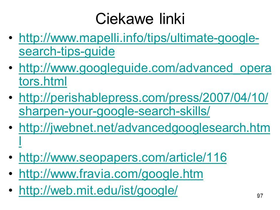 97 Ciekawe linki http://www.mapelli.info/tips/ultimate-google- search-tips-guidehttp://www.mapelli.info/tips/ultimate-google- search-tips-guide http:/