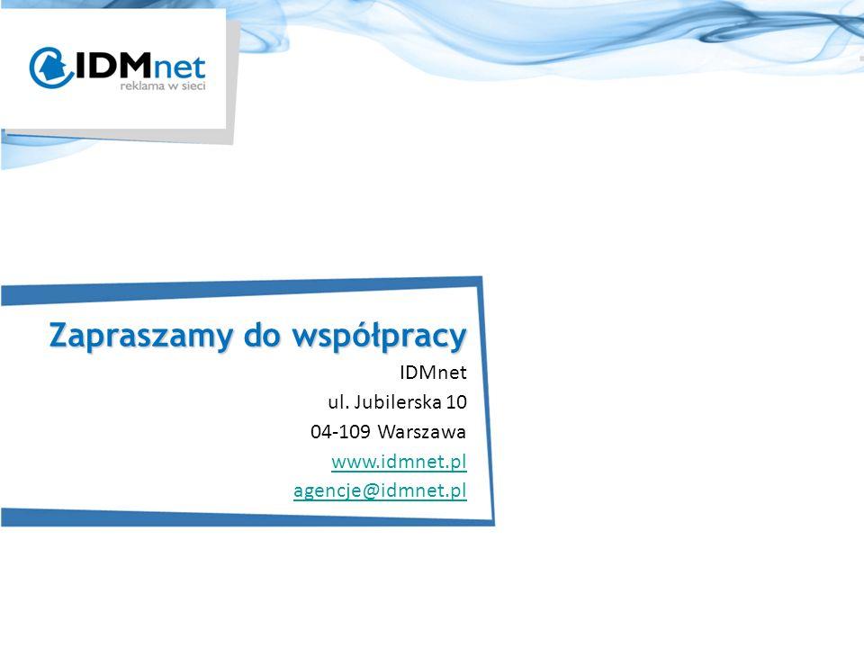 Zapraszamy do współpracy IDMnet ul. Jubilerska 10 04-109 Warszawa www.idmnet.pl agencje@idmnet.pl