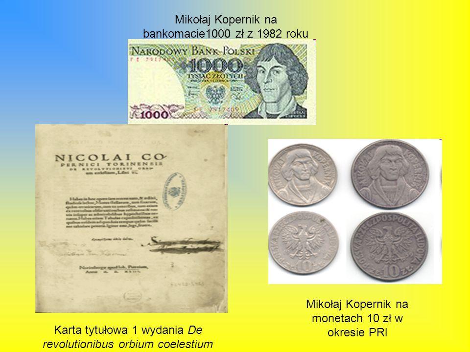 Karta tytułowa 1 wydania De revolutionibus orbium coelestium Mikołaj Kopernik na monetach 10 zł w okresie PRl Mikołaj Kopernik na bankomacie1000 zł z