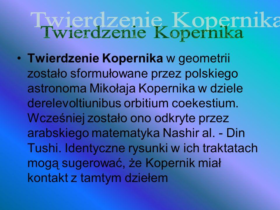Twierdzenie Kopernika w geometrii zostało sformułowane przez polskiego astronoma Mikołaja Kopernika w dziele derelevoltiunibus orbitium coekestium. Wc