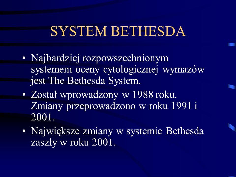 SYSTEM BETHESDA Najbardziej rozpowszechnionym systemem oceny cytologicznej wymazów jest The Bethesda System. Został wprowadzony w 1988 roku. Zmiany pr