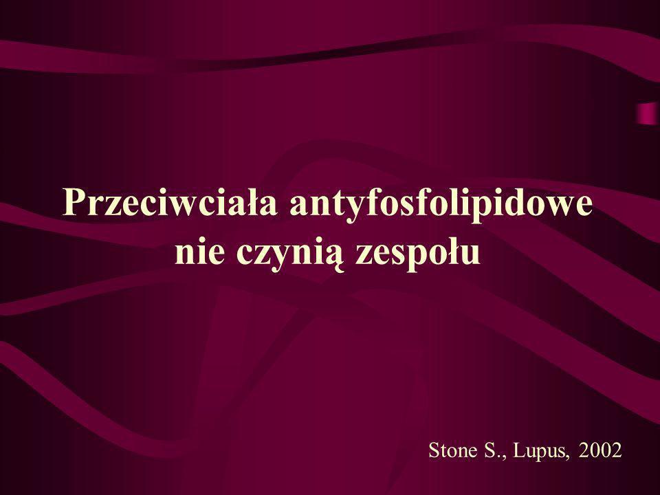 Przeciwciała antyfosfolipidowe nie czynią zespołu Stone S., Lupus, 2002