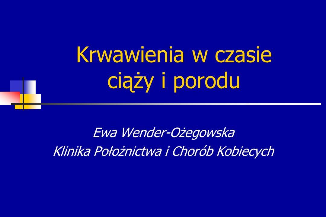 Krwawienia w czasie ciąży i porodu Ewa Wender-Ożegowska Klinika Położnictwa i Chorób Kobiecych