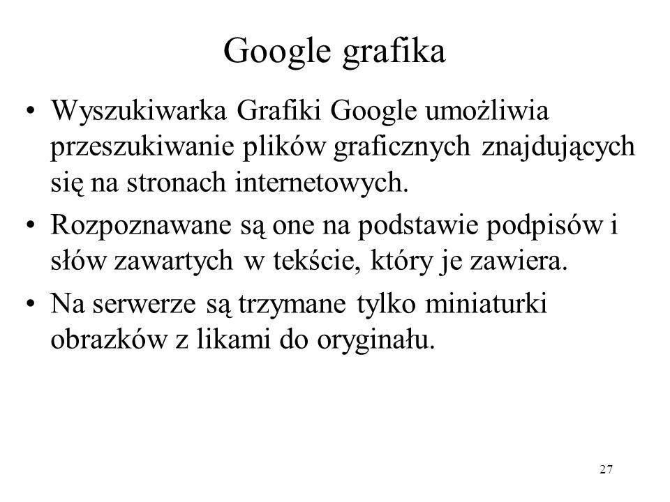 27 Google grafika Wyszukiwarka Grafiki Google umożliwia przeszukiwanie plików graficznych znajdujących się na stronach internetowych. Rozpoznawane są
