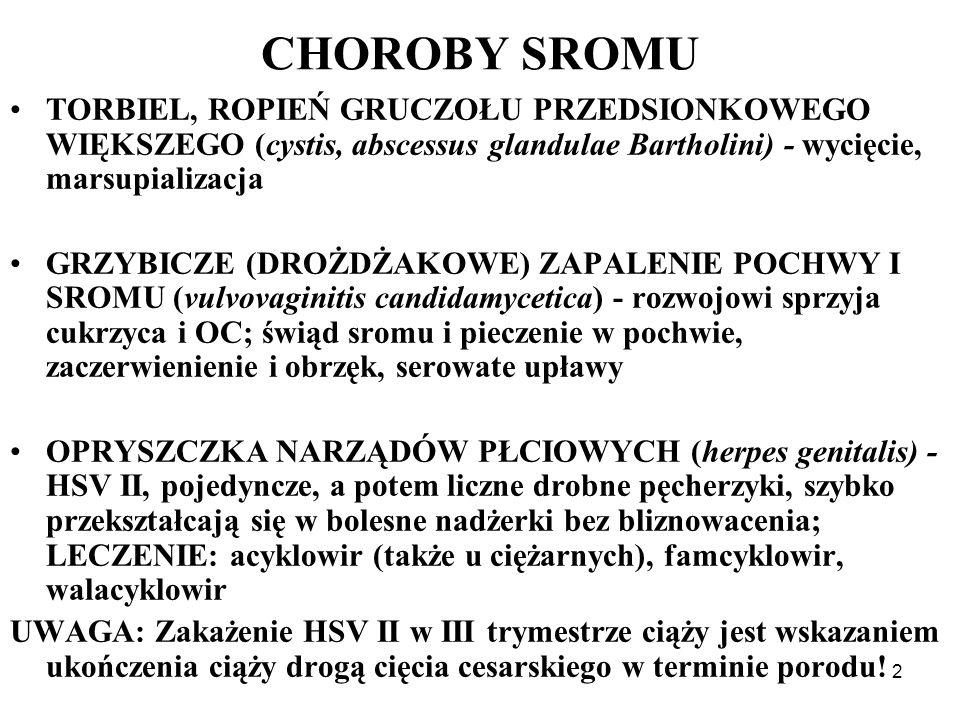2 CHOROBY SROMU TORBIEL, ROPIEŃ GRUCZOŁU PRZEDSIONKOWEGO WIĘKSZEGO (cystis, abscessus glandulae Bartholini) - wycięcie, marsupializacja GRZYBICZE (DRO