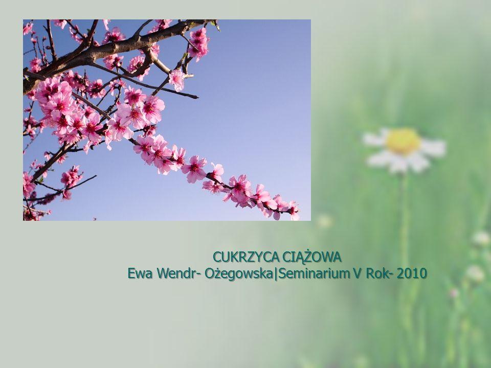 CUKRZYCA CIĄŻOWA Ewa Wendr- Ożegowska Seminarium V Rok- 2010