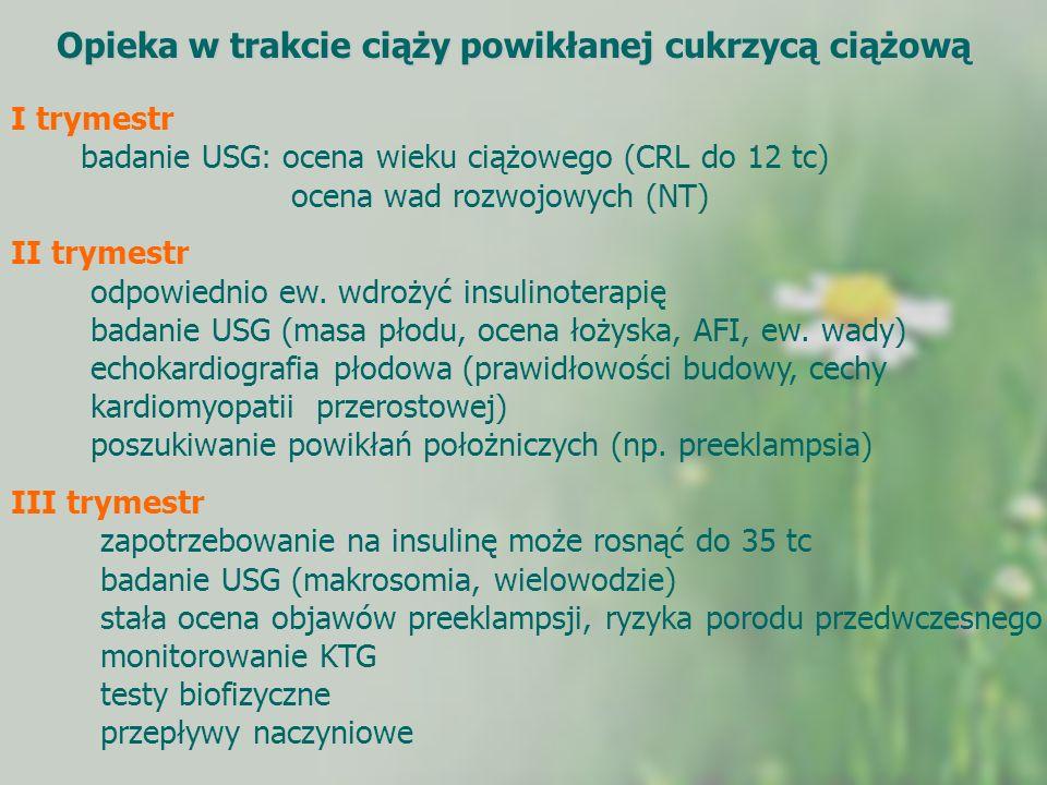 Opieka w trakcie ciąży powikłanej cukrzycą ciążową Opieka w trakcie ciąży powikłanej cukrzycą ciążową I trymestr badanie USG: ocena wieku ciążowego (C