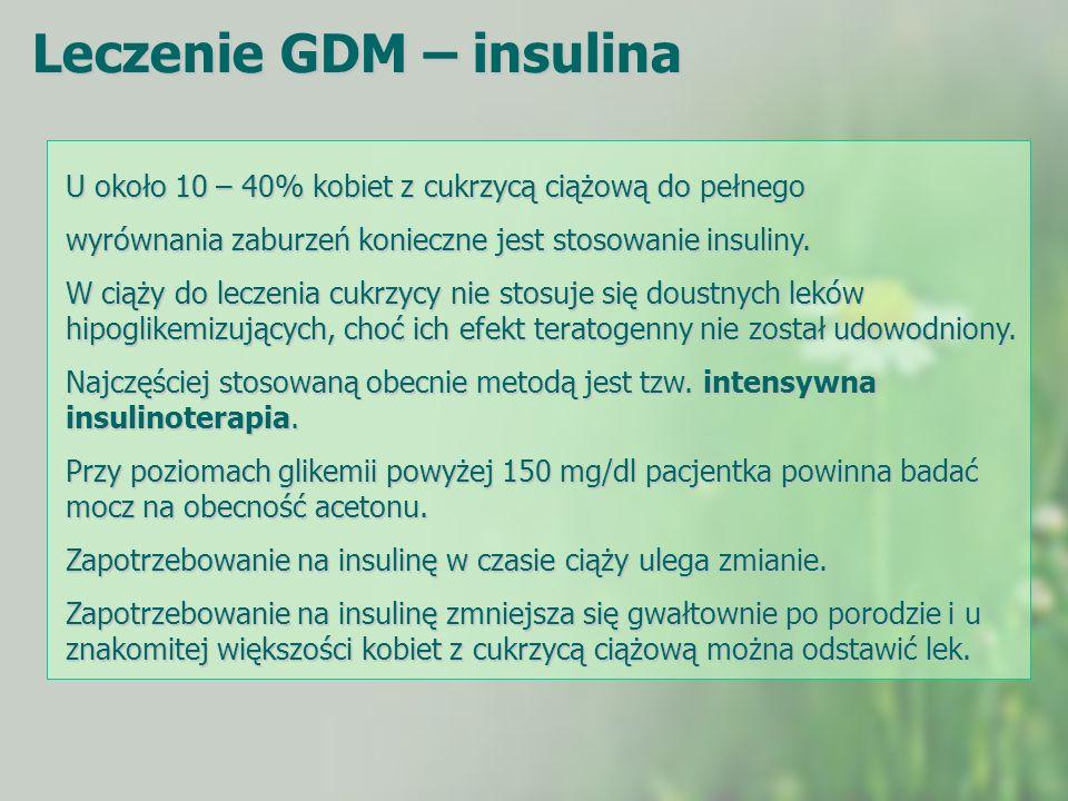 Leczenie GDM – insulina U około 10 – 40% kobiet z cukrzycą ciążową do pełnego wyrównania zaburzeń konieczne jest stosowanie insuliny. W ciąży do lecze