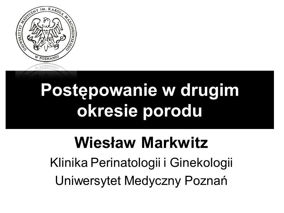 Postępowanie w drugim okresie porodu Wiesław Markwitz Klinika Perinatologii i Ginekologii Uniwersytet Medyczny Poznań