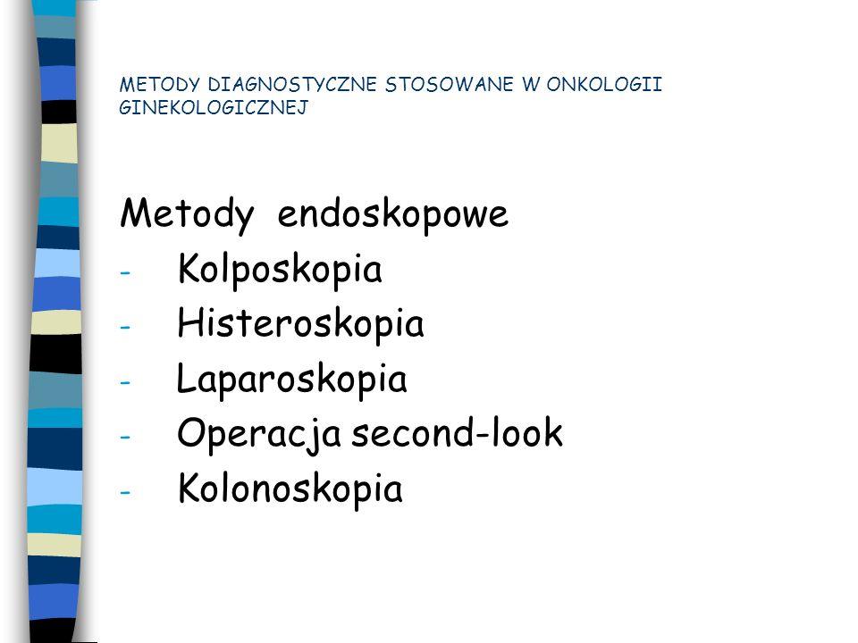 1.Ustalenie rozpoznania - badanie histologiczne - badanie ginekologiczne 2.Ustalenie stopnia klinicznego zaawansowania -badanie histologiczne - badanie ginekologiczne -badania obrazowe METODY DIAGNOSTYCZNE STOSOWANE W ONKOLOGII GINEKOLOGICZNEJ