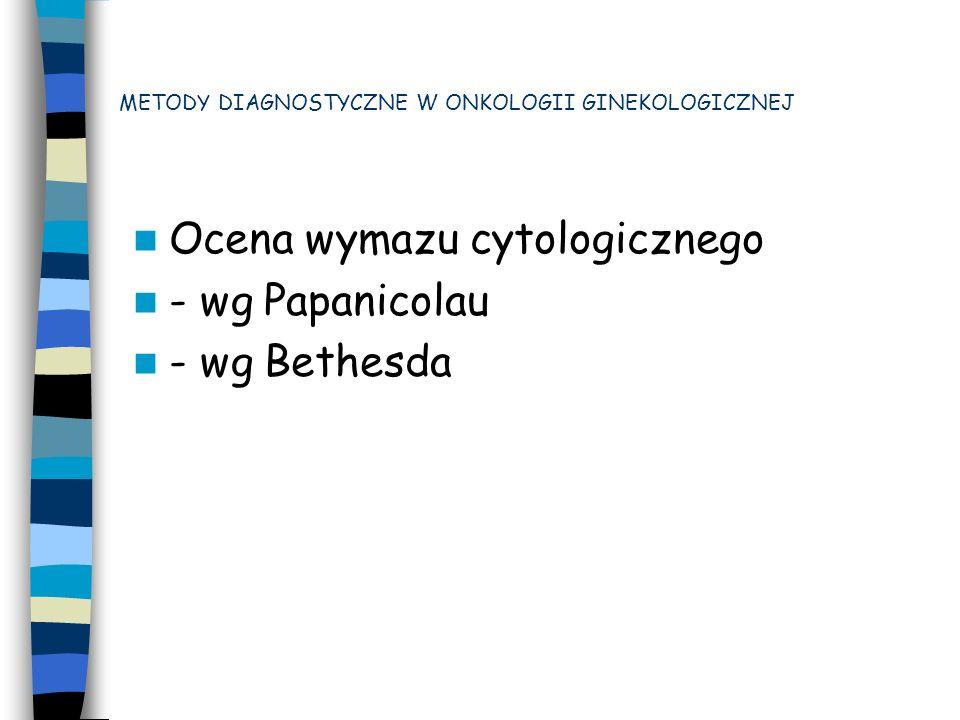 METODY DIAGNOSTYCZNE STOSOWANE W ONKOLOGII GINEKOLOGICZNEJ Badanie histopatologiczne 1.Badanie śródoperacyjne 2.Badanie histopatologiczne ostateczne