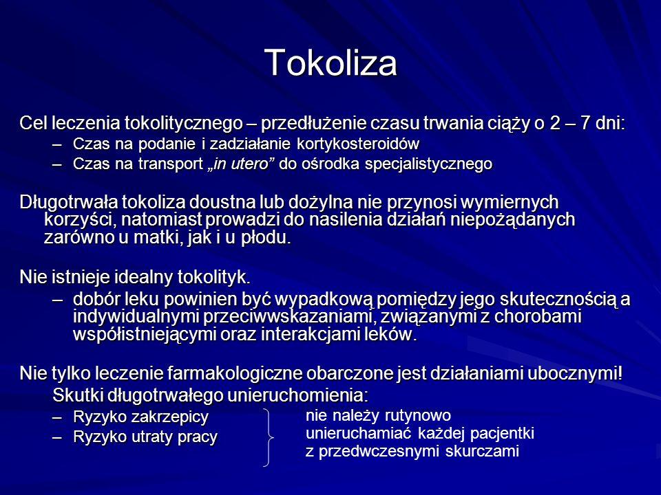 Tokoliza Cel leczenia tokolitycznego – przedłużenie czasu trwania ciąży o 2 – 7 dni: –Czas na podanie i zadziałanie kortykosteroidów –Czas na transpor
