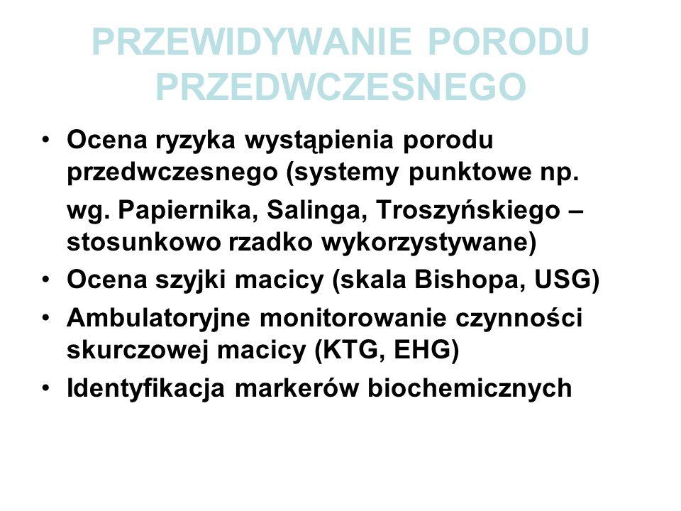 PRZEWIDYWANIE PORODU PRZEDWCZESNEGO Ocena ryzyka wystąpienia porodu przedwczesnego (systemy punktowe np.